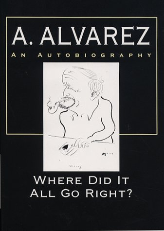 9781860661730: Where Did it All Go Right?: Al Alvarez