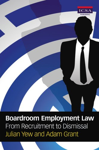 Boardroom Employment Law: from Recruitment to Dismissal: Yew, Julian, Grant, Adam