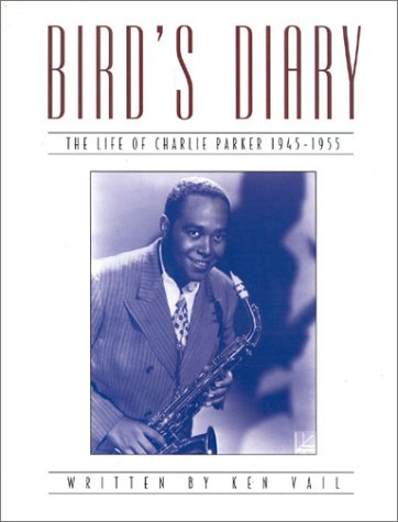 Bird's Diary, The Life of Charlie Parker, 1945-1955