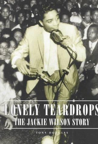 Lonely Teardrops: The Jackie Wilson Story: Douglas, Tony
