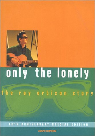 9781860742415: Only the Lonely: The Roy Orbison Story, 10th Anniversary Special Edition