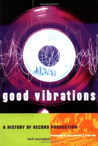 Good Vibrations, Second Edition: A History of Record Production