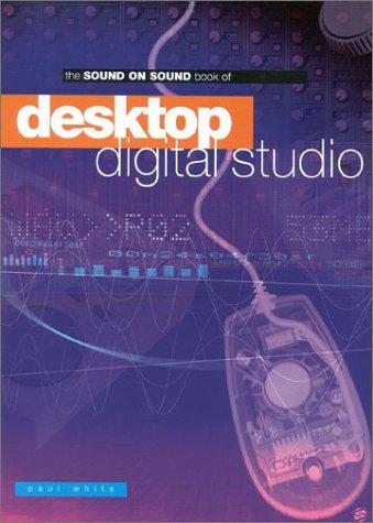 9781860743245: Sound On Sound Book Of Desktop Digital Studio (Sound on Sound Series)