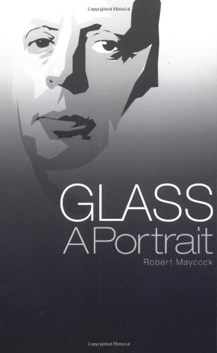 Glass: A Biography of Philip Glass: Maycock, Robert