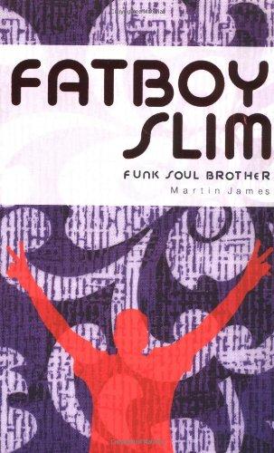 Fatboy Slim: Funk Soul Brother: James, Martin