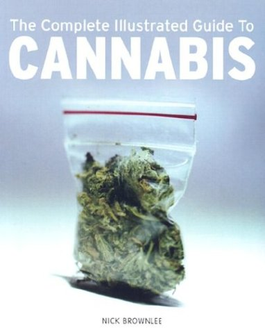 9781860745041: The Complete Illustrated Guide to Cannabis