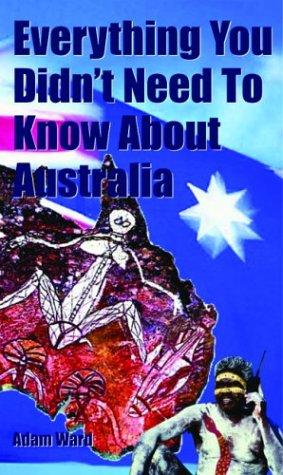 9781860745614: Everything You Didn't Need to Know About Australia (Everything You Didn't Need to Know Series)