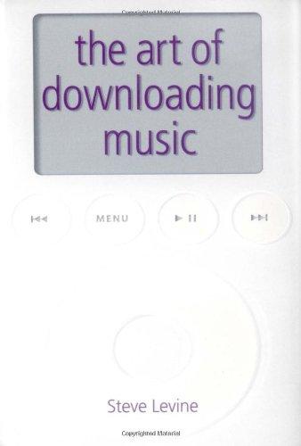 The Art of Downloading Music: Levine, Steve