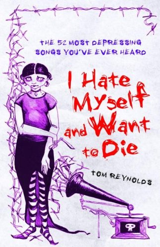 I HATE MYSELF and WANT to DIE: THE 52 MOST DEPRESSING SONGS YOU'VE EVER HEARD; Signed. *: ...