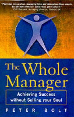 The Whole Manager: Achieving Success without Selling Your Soul (186076133X) by Peter Bolt