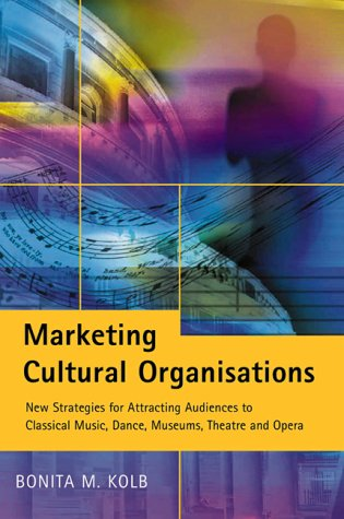 9781860761416: Marketing for Cultural Organisations: New Strategies for Attracting Audiences to Classical Music, Dance, Museums, Theatre and Opera