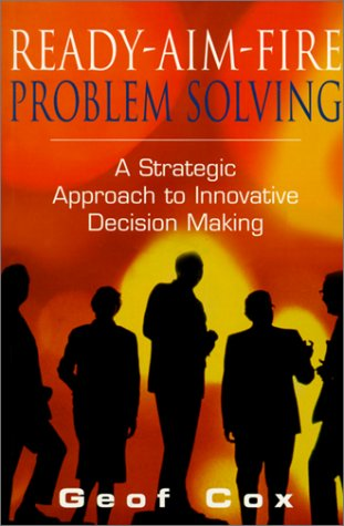 9781860761720: Ready-Aim-Fire Problem Solving: A Strategic Approach to Innovative Decision Making