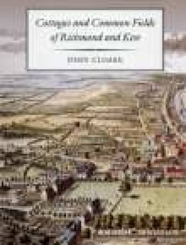 Cottages and Common Fields of Richmond and Kew: Cloake, John