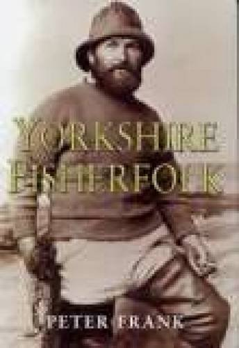 Yorkshire Fisherfolk: A Social History of the Yorkshire Inshore Fishing Community. (SIGNED)