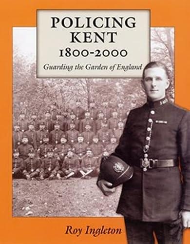 Policing Kent 1800-2000: Ingleton, Roy