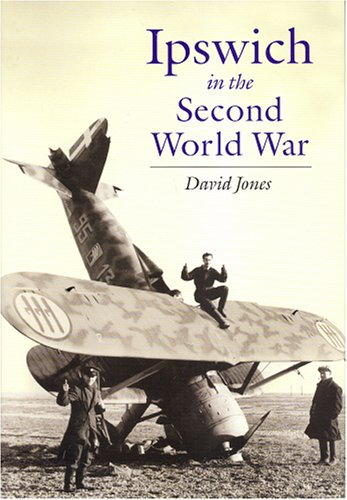 Ipswich in the Second World War: Jones, David