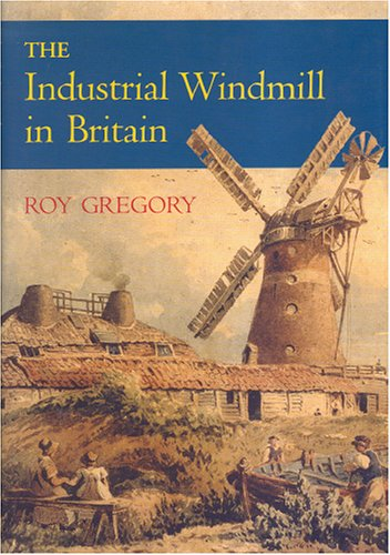 The Industrial Windmill in Britain