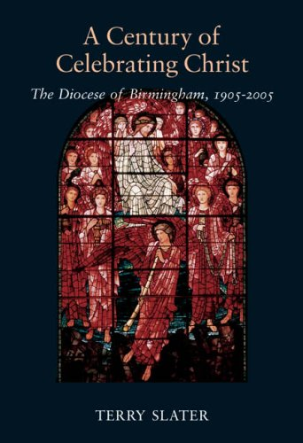 9781860773419: A Century of Celebrating Christ: The Diocese of Birmigham, 1905-2005