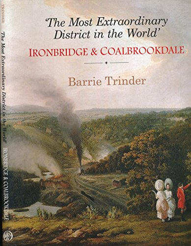 9781860773754: The Most Extraordinary District in the World: Ironbridge and Coalbrookdale