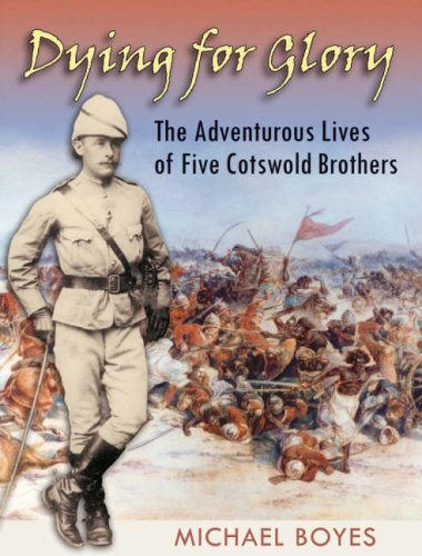 Dying for glory: the adventurous lives of five Cotswold brothers: Michael BOYES