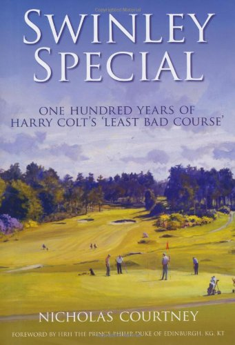 Swinley Special: One Hundred Tears of Harry Colt s Least Bad Course.: Nicholas Courtney.