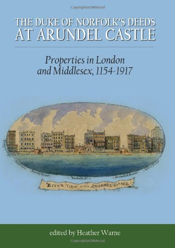 The Duke of Norfolk's Deeds at Arundel Castle: Properties in London and Middlesex 1154-1917: ...