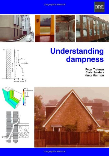 Understanding Dampness: Effects, Causes, Diagnosis and Remedies: Peter Trotman, C.