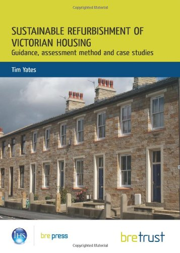 Sustainable Refurbishment of Victorian Housing: Guidance, Assessment Method and Case Studies (FB 14...