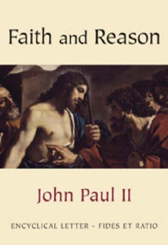 Faith and Reason (Fides Et Ratio): Encyclical: John Paul, Pope,