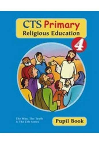 9781860821660: CTS Primary Religious Education: Pupil Book Year 4 (The Way, The Truth & The Life Series)