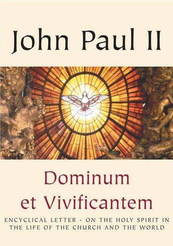 DOMINUM ET VIVIFICANTEM: ENCYCLICAL LETTER OF THE SUPREME PONTIFF JOHN PAUL II: ON THE HOLY SPIRIT ...