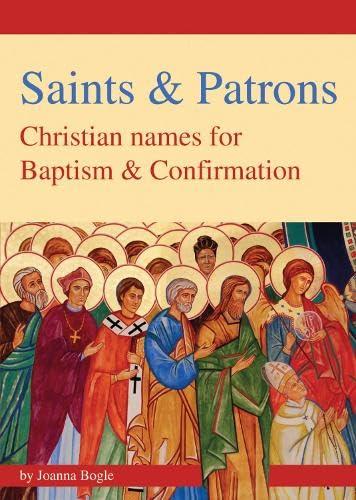 Saints Patrons: Christian Names for Baptism and: Joanna Bogle