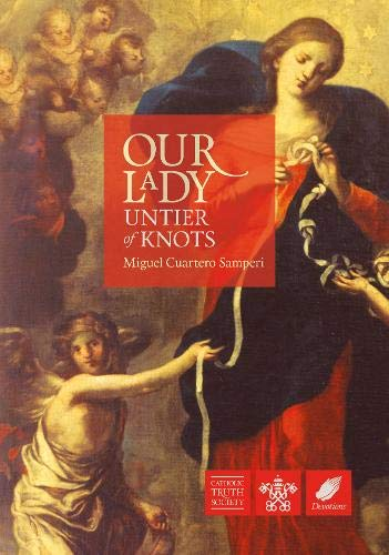 Our Lady, Untier of Knots: Story of a Marian Devotion: Miguel, Cuartero Samperi
