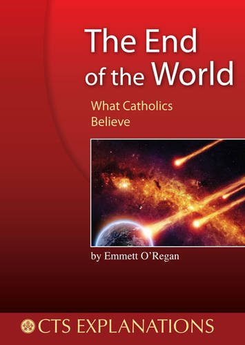 The End of the World: What Catholics Believe: Emmett O'Regan