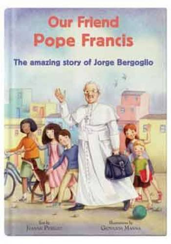 Our Friend Pope Francis: The Amazing Story: Perego-Schimpke, Jeanne