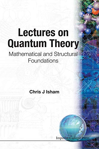 9781860940019: LECTURES ON QUANTUM THEORY: MATHEMATICAL AND STRUCTURAL FOUNDATIONS