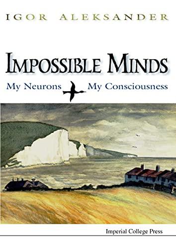 Impossible Minds: My Neurons, My Consciousness: Igor Aleksander