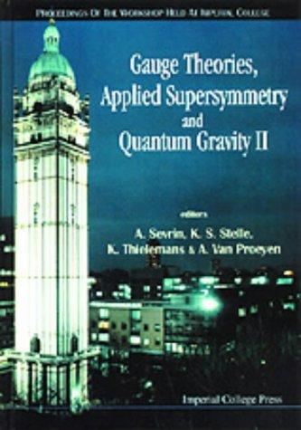 9781860940507: Gauge Theories, Applied Supersymmetry And Quantum Gravity Ii - Proceedings Of The Workshop: Proceedings of the Workshop Imperial College, London, 5-10 July 1996