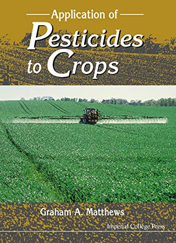 Application of Pesticides to Crops (Agricultural Sciences Publications): Matthews, G. A.