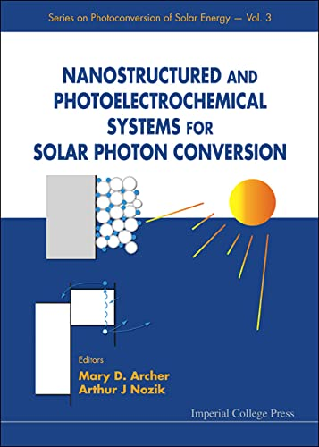 Nanostructured and Photoelectrochemical Systems for Solar Photon Conversion: Mary D. Archer, Arthur...