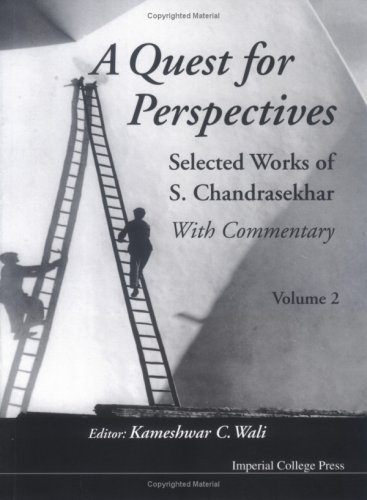 A Quest for Perspectives: Selected Works of S. Chandrasekhar. Volume 2.: S. Chandrasekhar. Edited ...