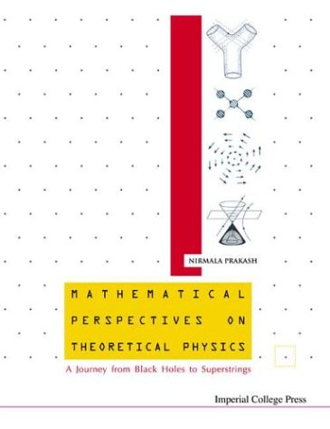 Mathematical Perspectives on Theoretical Physics: A Journey from Black Holes to Superstrings: ...
