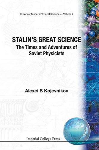 9781860944208: Stalin's Great Science: The Times and Adventures of Soviet Physicists (History of Modern Physical Sciences)