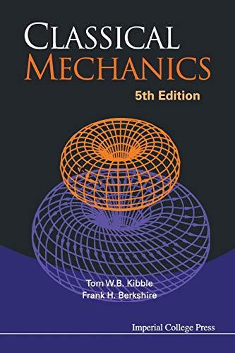 Classical Mechanics (5th Edition): Tom W. B.