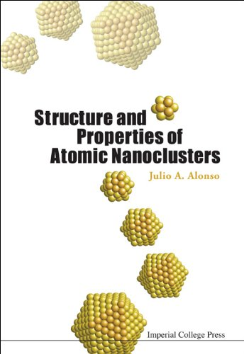 Structure and Properties of Atomic Nanoclusters (Hardcover): Julio A. Alonso