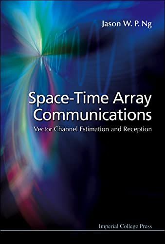 SPACE-TIME ARRAY COMMUNICATIONS: VECTOR CHANNEL ESTIMATION AND: NG JASON WEE