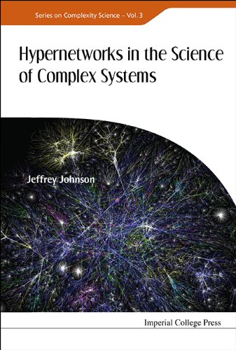 Hypernetworks in the Science of Complex Systems (Series on Complexity Science): Jeffrey Johnson