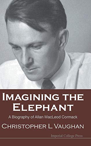 9781860949883: Imagining the Elephant: A Biography of Allan MacLeod Cormack