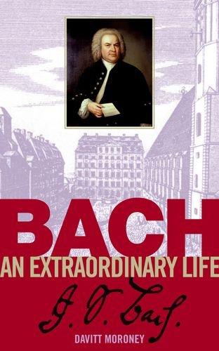 Bach: an extraordinary life (An Extraordinary Life (ABRSM)): Moroney, Davitt