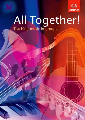 All Together!: Teaching music in groups: ABRSM